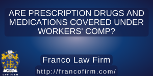 Are Prescription Drugs and Medications Covered Under Workers' Comp?