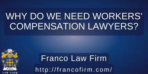 Why Do We Need Workers' Compensation Lawyers?